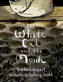 "The White Cat and the Monk: A Retelling of the Poem ""Pangur Bán"" - Sydney Smith, Jo Ellen Bogart"