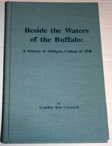 Beside the Waters of the Buffalo: A History of Milligan College History Project - Cynthia Cornwell, Richard Harsh