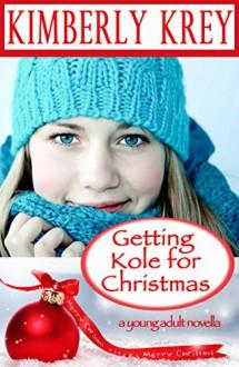 Getting Kole for Christmas: A Young Adult Novella - Kimberly Krey