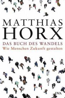 Das Buch Des Wandels: Wie Menschen Zukunft Gestalten - Matthias Horx