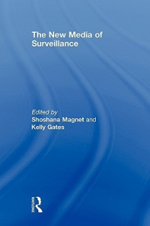 The New Media of Surveillance - Shoshana Magnet, Kelly Gates