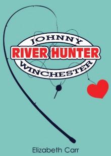 Johnny Winchester: River Hunter - Elizabeth Carr