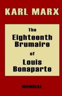 The Eighteenth Brumaire of Louis Bonaparte - Karl Marx, D.D.L.