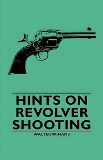 Hints on Revolver Shooting - Walter Winans
