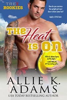 The Heat Is On - Allie K. Adams