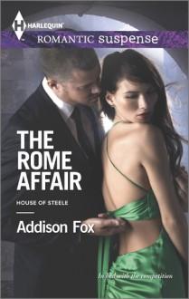 The Rome Affair (Harlequin Romantic SuspenseHouse of Steele) - Addison Fox