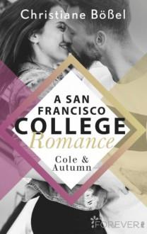 Cole & Autumn – A San Francisco College Romance (College-WG-Reihe 2) - Christiane Bößel