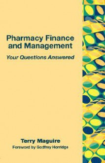 Pharmacy Finance and Management: Your Questions Answered - Terry Maguire