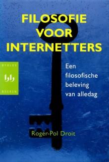 Filosofie voor internetters: Een filosofische beleving van alledag - Roger-Pol Droit
