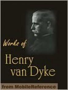 Works of Henry Van Dyke - Henry van Dyke
