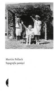 Topografia pamięci - Martin Pollack, Karolina Niedenthal
