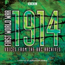 First World War: 1914: Voices from the BBC Archive - Mark Jones, Jonathan Keeble