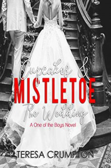 Cupcakes & Mistletoe: The Wedding (One of the Boys) - Teresa Crumpton