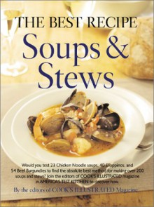The Best Recipe: Soups & Stews - Cook's Illustrated