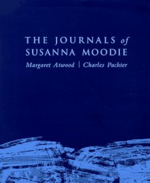 The Journals of Susanna Moodie - Charles Pachter, Margaret Atwood