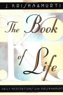 Book of Life, The: Daily Meditations with Krishnamurti - Jiddu Krishnamurti