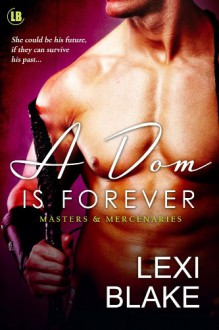 A Dom is Forever (Masters and Mercenaries) - Lexi Blake