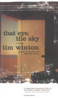 That Eye, The Sky : A Novel - Tim Winton