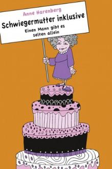 Schwiegermutter inklusive. Einen Mann gibt es selten allein (German Edition) - Anne Harenberg