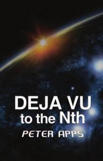 Deja Vu To The Nth - Peter Apps