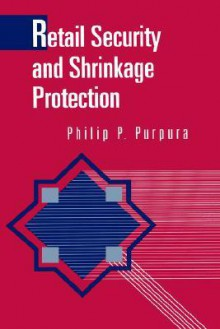Retail Security and Shrinkage Protection - Philip P. Purpura