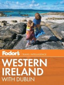 Fodor's Western Ireland: With Dublin - Fodor's Travel Publications Inc., Fodor's Travel Publications Inc.