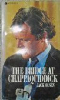 The Bridge At Chappaquiddick - Jack Olsen