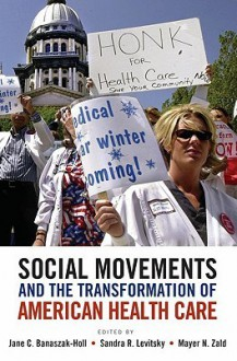 Social Movements and the Transformation of American Health Care - Jane Banaszak-Holl, Mayer N. Zald, Sandra R. Levitsky