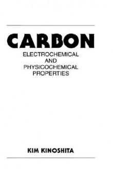 Carbon: Electrochemical and Physicochemical Properties - Kim Kinoshita