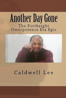 Another Day Gone: The Forthright Omnipotence Era Epic - Caldwell Lee