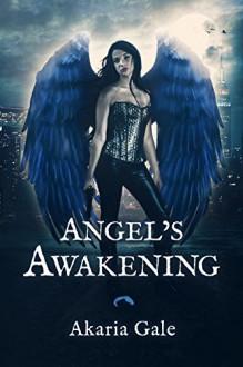 Angel's Awakening - Akaria Gale