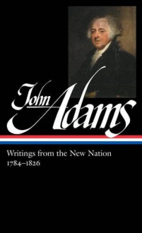 John Adams: Writings from the New Nation 1784-1826: Library of America #276 (The Library of America) - John Adams, Gordon S. Wood