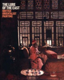 The Lure of the East: British Orientalist Painting - Nicholas Tromans, Nicholas Tromans, Fatema Mernissi, Christine Riding, Heather Birchall
