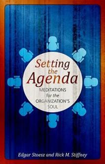 Setting the Agenda: Meditations for the Organization's Soul - Edgar Stoesz, Rick M. Stiffney