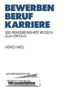 Bewerben Beruf Karriere: 300 Praxisbewahrte Regeln Zum Erfolg - Heiko Mell