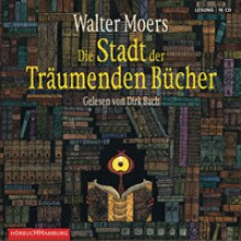 Die Stadt der Träumenden Bücher - Walter Moers,Dirk Bach