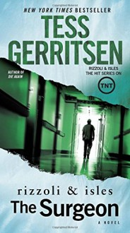 The Surgeon: A Rizzoli & Isles Novel - Tess Gerritsen