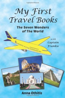 By Anna Othitis The Seven Wonders of the World (My First Travel Books) (Volume 4) (1st First Edition) [Paperback] - Anna Othitis