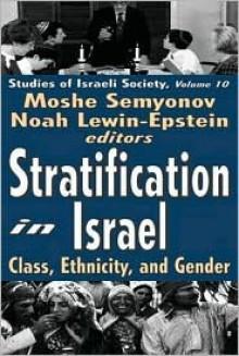 Stratification in Israel: Class, Ethnicity, and Gender - Moshe Semyonov