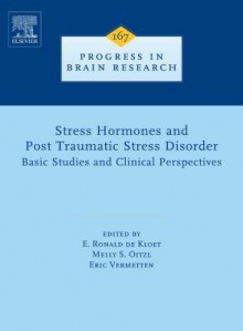 Stress Hormones and Post Traumatic Stress Disorder: : Basic Studies and Clinical Perspectives - E. Ronald de Kloet, Melly S. Oitzl, Eric Vermetten