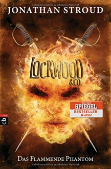 Lockwood & Co. - Das Flammende Phantom (Die Lockwood & Co.-Reihe, Band 4) - Katharina Orgaß,Gerald Jung,Jonathan Stroud