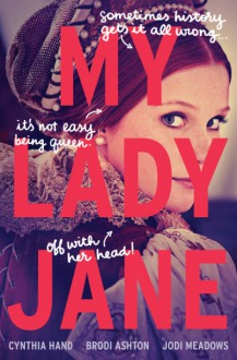 My Lady Jane - Brodi Ashton,Jodi Meadows,Cynthia Hand