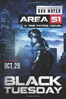 Black Tuesday (Area 51: Time Patrol) - Bob Mayer