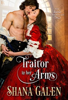 Traitor in Her Arms: A Scarlet Chronicles Novel (The Scarlet Chronicles) - Shana Galen