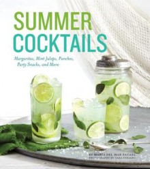 Summer Cocktails: Margaritas, Mint Juleps, Punches, Party Snacks, and More - Maria del Mar Sacasa, Tara Striano