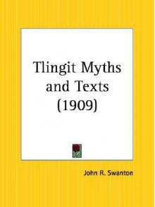 Tlingit Myths And Texts (Bulletin, 39) - John Reed Swanton