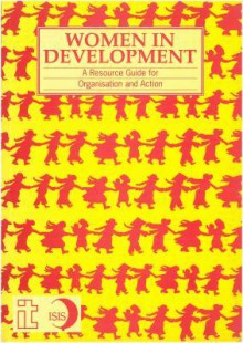 Women in Development: A Resource Guide for Organisation and Action - ISIS.