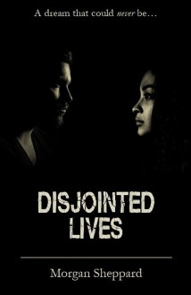 Disjointed Lives - Morgan Sheppard
