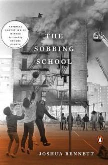 The Sobbing School (National Poetry Series) - Joshua M. Bennett,Eugene Gloria