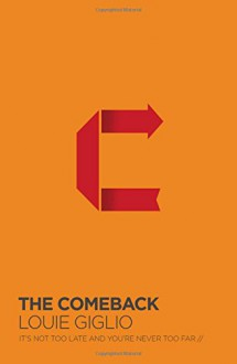 The Comeback: It's Not Too Late and You're Never Too Far - Louie Giglio